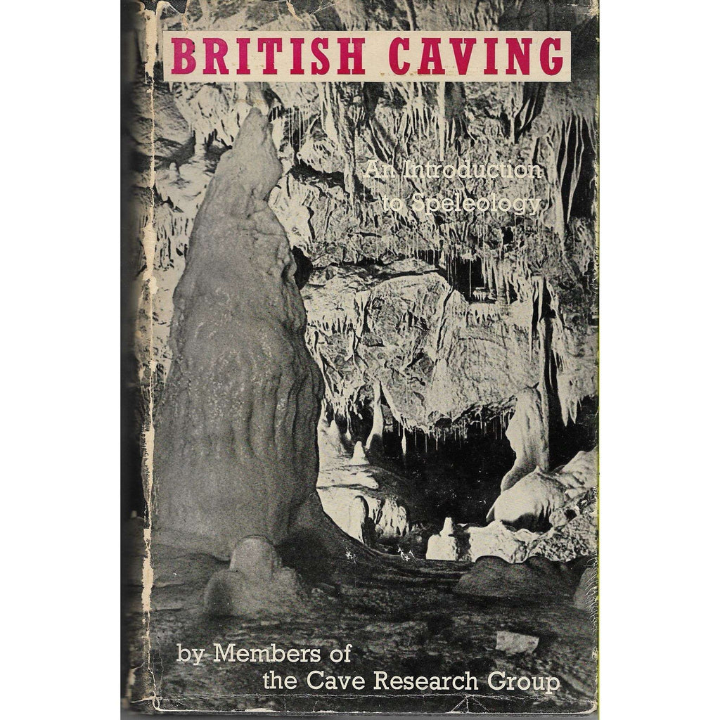 Bookdealers:British Caving: An Introduction to Speleology Members of The Cave Research Group | Editor C.H.D. Cullingford