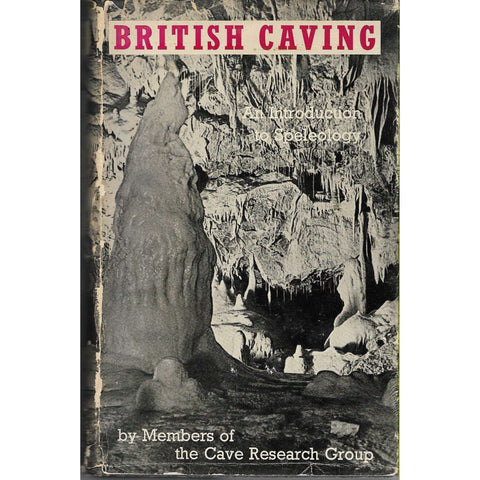 British Caving: An Introduction to Speleology Members of The Cave Research Group | Editor C.H.D. Cullingford