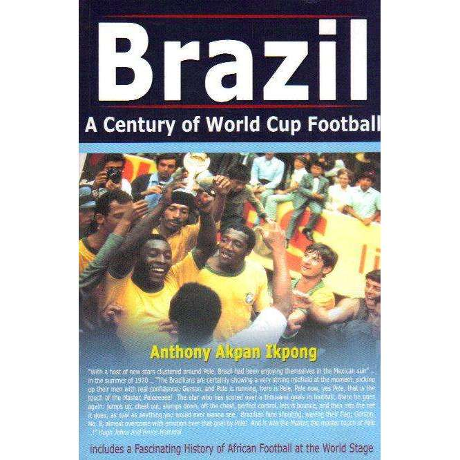 Bookdealers:Brazil: A Century of World Cup Football | Anthony Akpan Ikpong