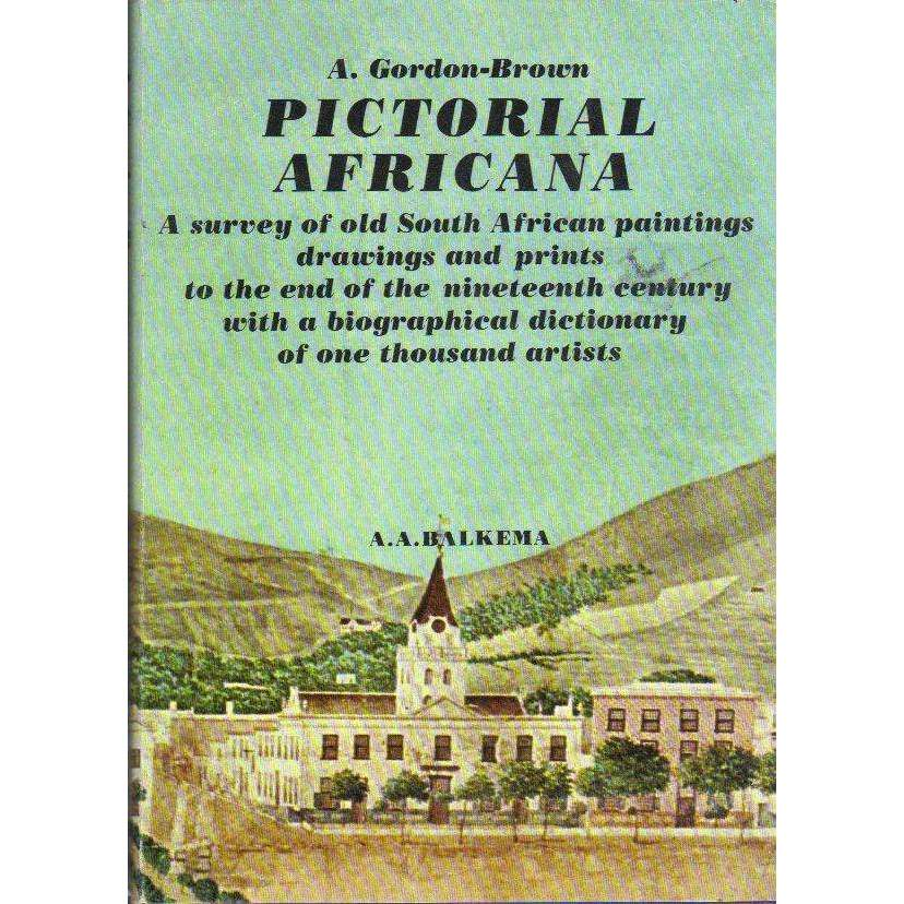 Bookdealers:Pictorial Africana: A survey of old South African paintings, drawings and prints to the end of the nineteenth century with a biographical dictionary of one thousand artists | A.A. Balkema