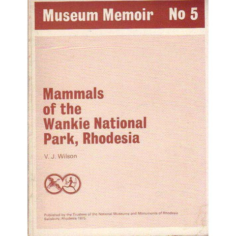 Mammals of the Wankie National Park, Rhodesia (Museum Memoir No 5) | V.J. Wilson