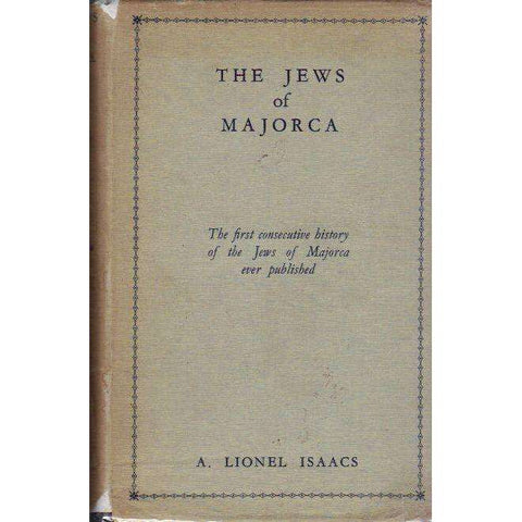 The Jews of Majorca: The First Consecutive History of the Jews of Majorca Ever Published | A. Lionel Isaacs