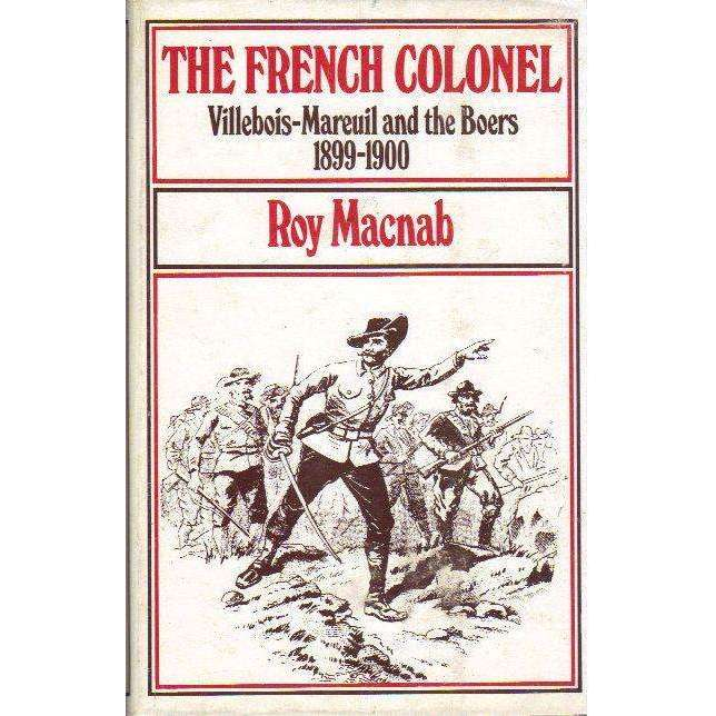 Bookdealers:The French Colonel: (Signed by the Author) Villebois-Mareuil and the Boers 1899 - 1900 | Roy Macnab