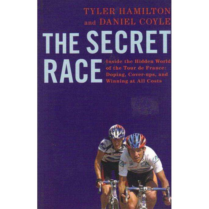 Bookdealers:The Secret Race: Inside the Hidden World of the Tour de France: Doping, Cover-ups, and Winning at All Costs | Tyler Hamilton and Daniel Coyle