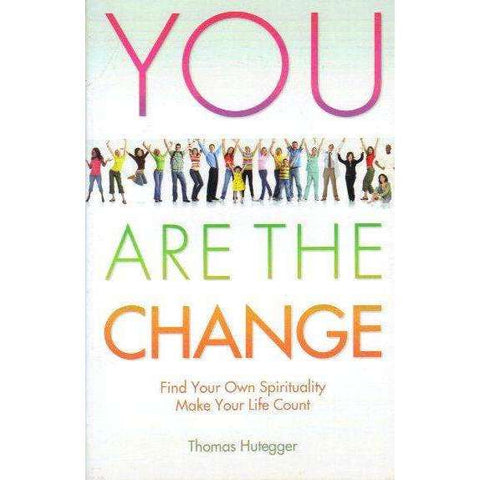 You Are the Change: Find Your Own Spirituality Make Your Life Count | Thomas Hutegger