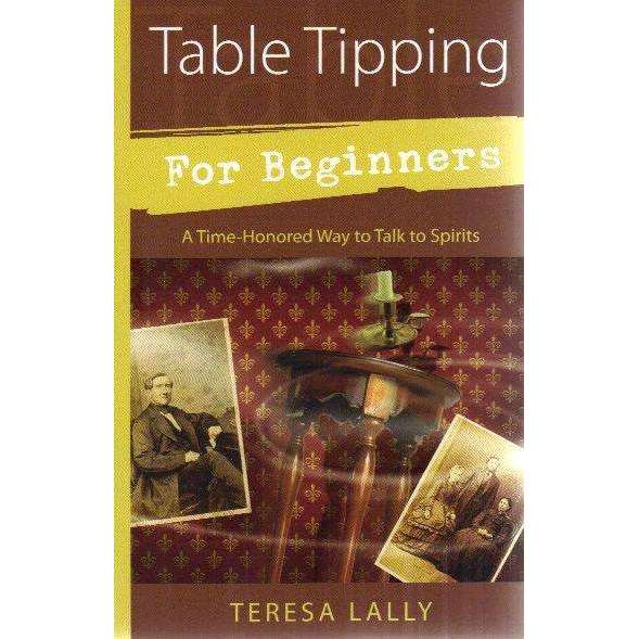 Bookdealers:Table Tipping For Beginners: A Time-Honored Way to Talk to Spirits | Teresa Lally