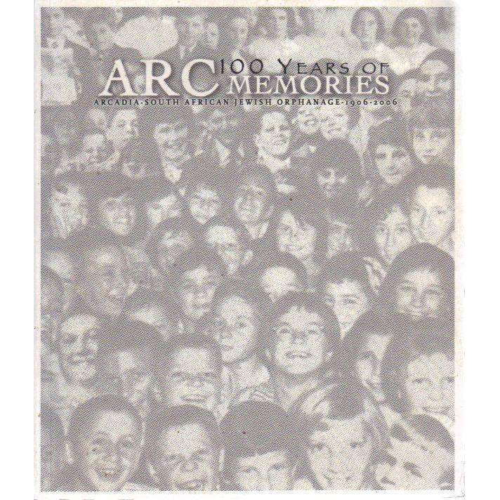 Bookdealers:100 Years of ARC Memories: Arcadia-South African Jewish Orphanage 1906 - 2006 | David Solly Sandler