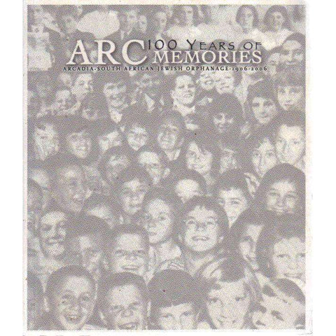 100 Years of ARC Memories: Arcadia-South African Jewish Orphanage 1906 - 2006 | David Solly Sandler