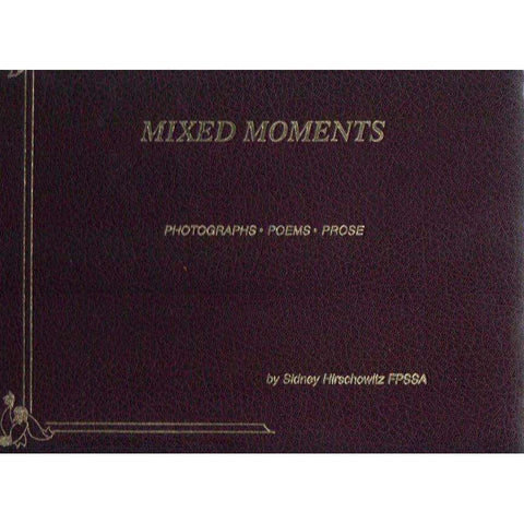 Mixed Moments: Photographs, Poems, Prose | Sidney Hirschowitz FPSSA