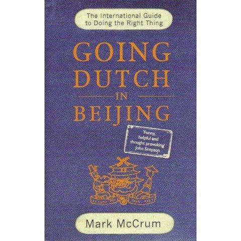 Going Dutch in Beijing: The International Guide to Doing the Right Thing | Mark McCrum