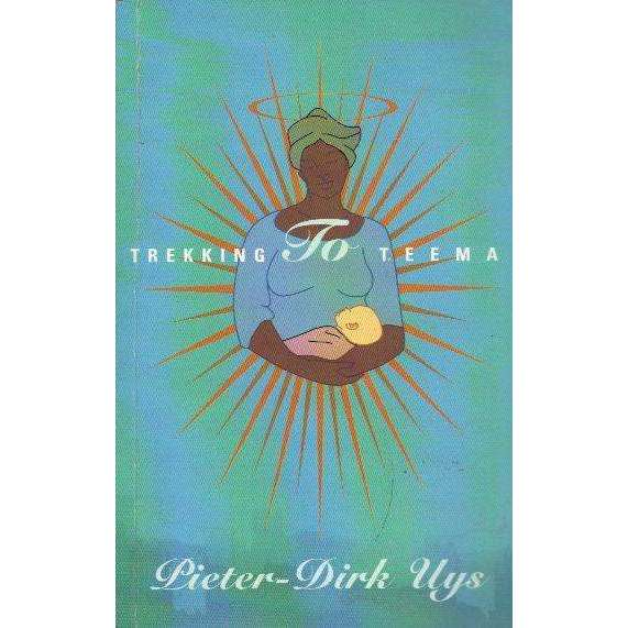 Bookdealers:Trekking to Teema (With Author's Inscription) | Pieter-Dirk Uys