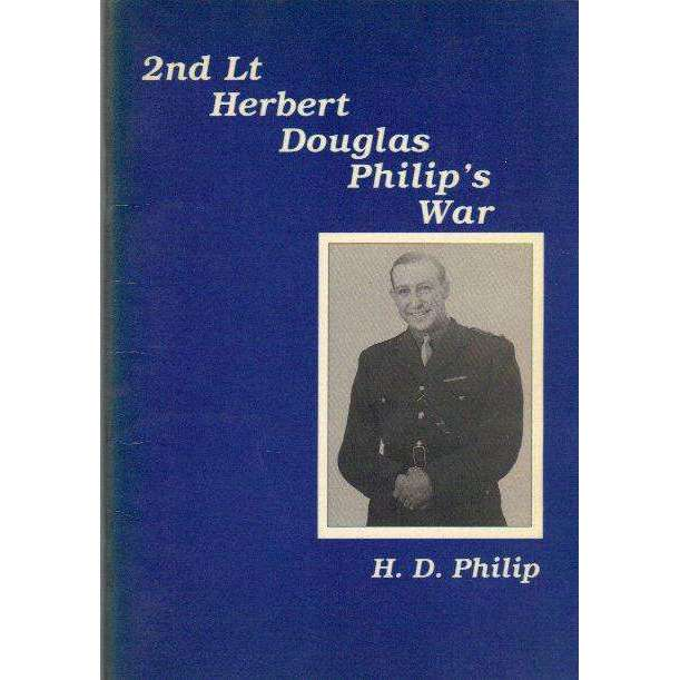 Bookdealers:2nd Lt Herbert Douglas Philip's War (With Author's Inscription) | H.D. Philip