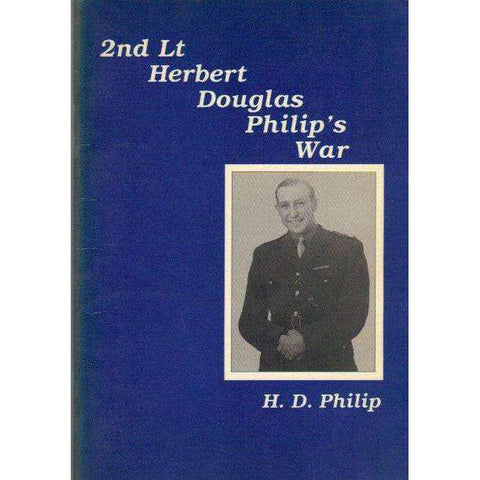 2nd Lt Herbert Douglas Philip's War (With Author's Inscription) | H.D. Philip