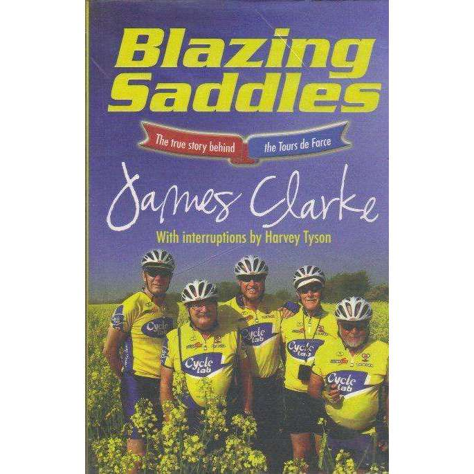 Bookdealers:Blazing Saddles: (With Author's Inscription) The True Story Behind the Tours de Farce, With Interruptions by Harvey  Tyson | James Clarke