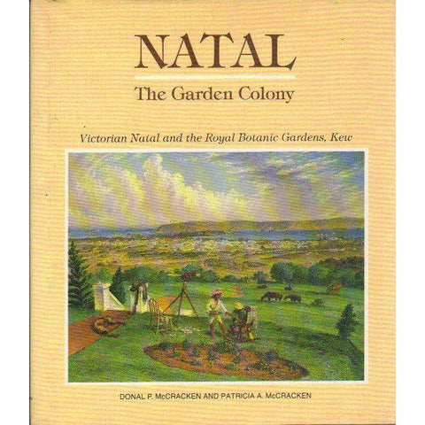 Natal The Garden Colony: Victorian Natal and the Royal Botanic Gardens, Kew | Donal P. McCracken and Patricia A. McCracken