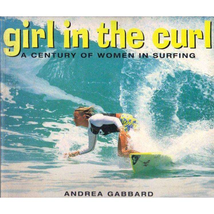 Bookdealers:Girl in the Curl: A Century of Women in Surfing | Andrea Gabbard