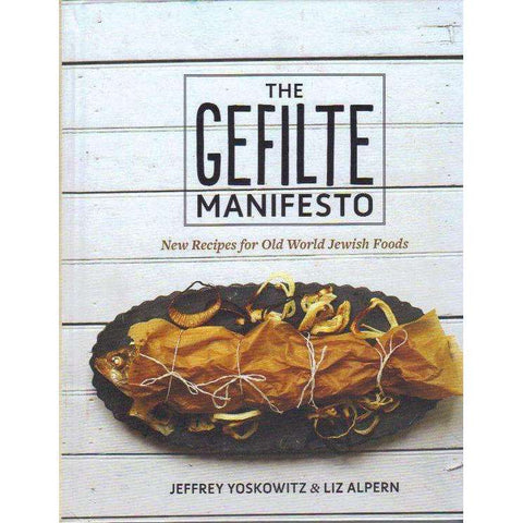 The Gefilte Manifesto: New Recipes for Old World Jewish Foods | Jeffrey Yoskowitz & Liz Alpern