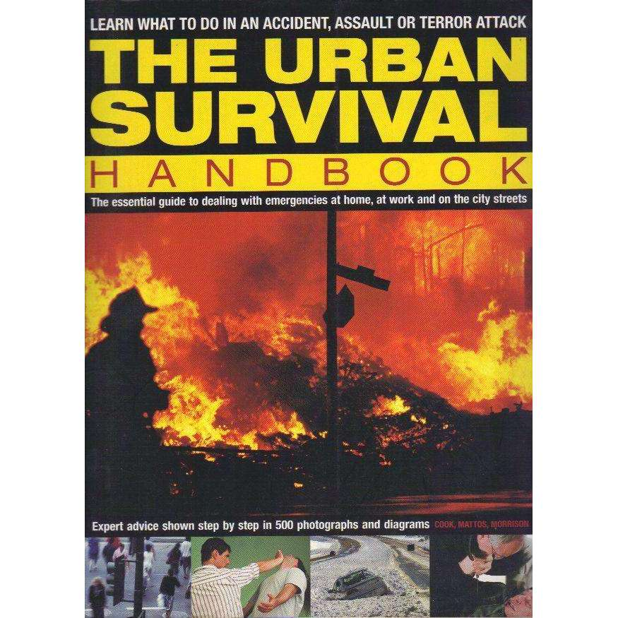 Bookdealers:The Urban Survival Handbook: The essential Guide to Dealing With Emergencies at Home, at Work and on the City Streets | Harry Cook, Bob Morrison & Bill Mattos