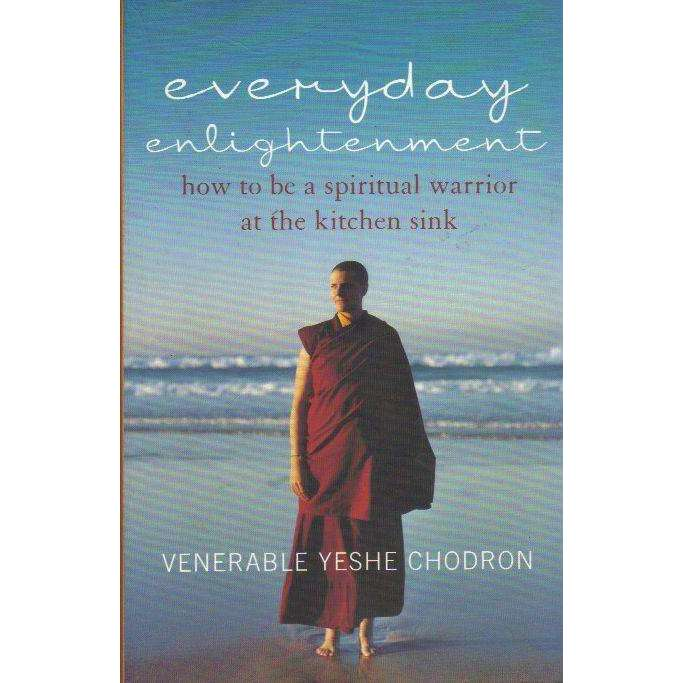 Bookdealers:Everyday Enlightenment: (With Author's Inscription) How to be a Spiritual Warrior at the Kitchen Sink | Venerable Yeshe Chodron