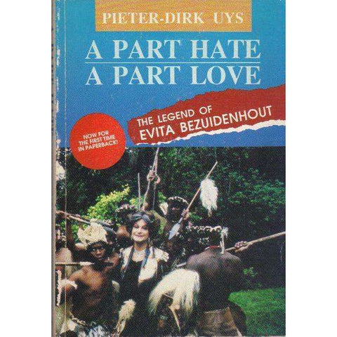 A Part Hate A Part Love (With Author's Inscription): The Legend of Evita Bezuidenhout | Pieter-Dirk Uys
