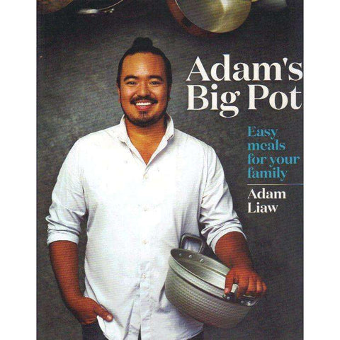 Adam's Big Pot: Easy Meals for Your Family | Adam Liaw