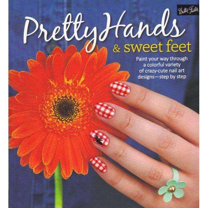Bookdealers:Pretty Hands & Sweet Feet: Paint your way through a colorful variety of crazy-cute nail art designs - step by step | Author's: Samantha Tremlin, Sarah Waite, Katy Parsons, Lindsey Williamson, Penelope  Yee