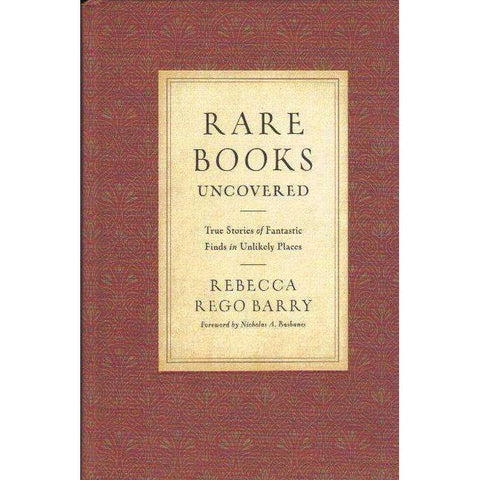 Rare Books Uncovered: True Stories of Fantastic Finds in Unlikely Places | Rebecca Rego Barry