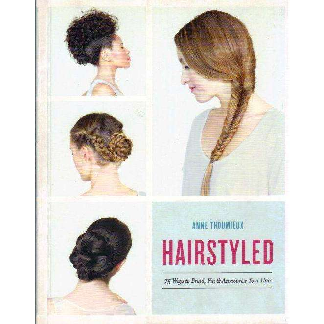 Bookdealers:Hairstyled: 75 Ways to Braid, Pin & Accessorize Your Hair | Anne Thoumieux