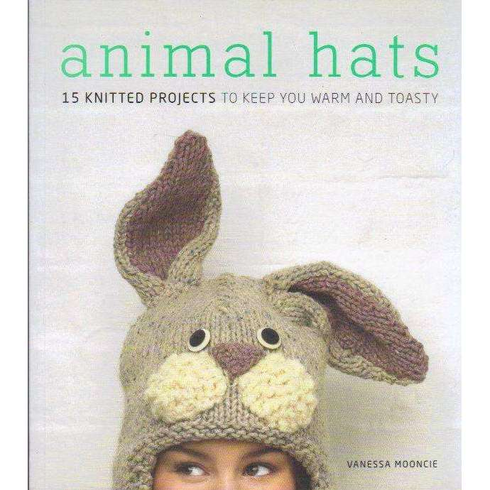 Bookdealers:Animal Hats: 15 Knitted Projects to Keep You Warm and Toasty | Vanessa Mooncie
