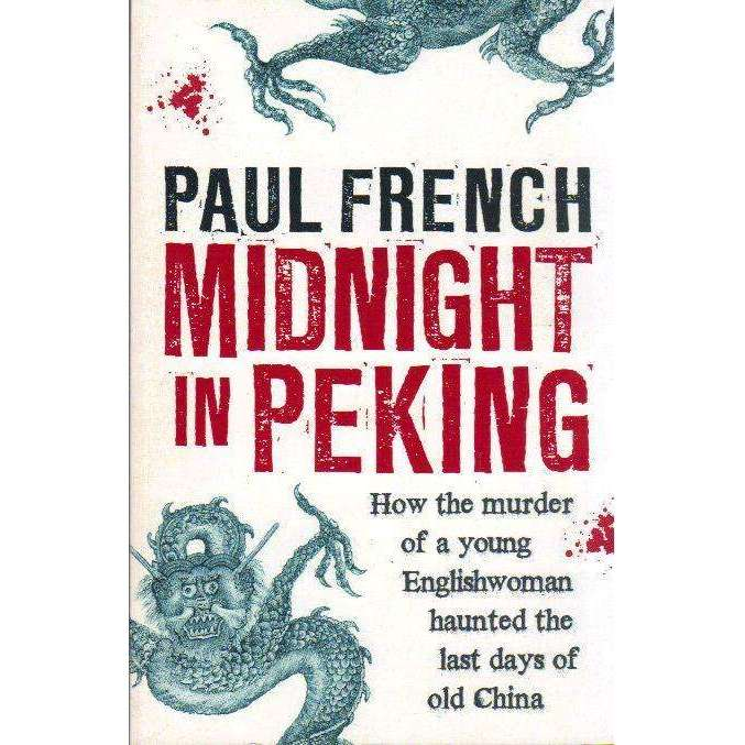 Bookdealers:Midnight in Peking: How the Murder of a Young Englishwoman Haunted the Last Days of Old China | Paul French
