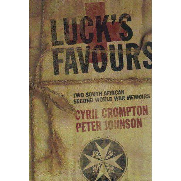 Bookdealers:Luck's Favours: (With Author's Inscription) Two South African Second World War Memoirs | Crompton, Cyril & Johnson, Peter
