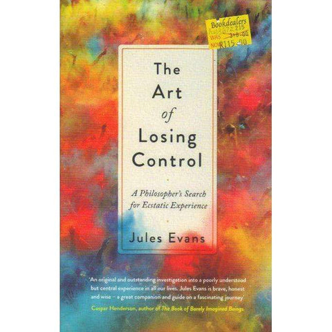 The Art of Losing Control: A Philosopher's Search for Ecstatic Experience | Jules Evans