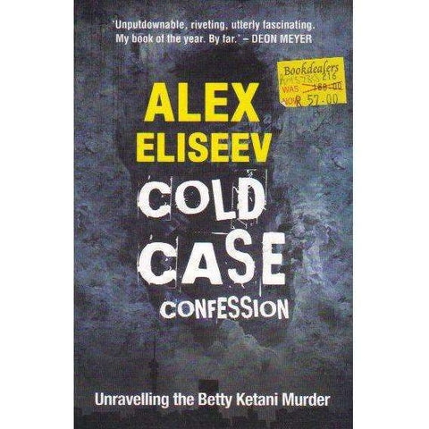 Cold Case Confession: Unravelling the Betty Ketani Murder: With a New Final Chapter and Updated Epilogue Added for This Edition | Alex Eliseev