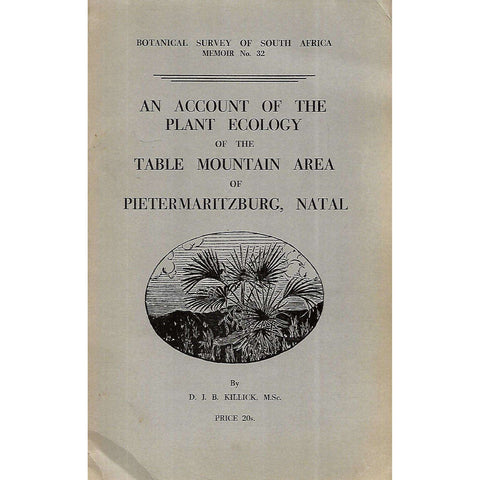 An Account of the Plant Ecology of the Table Mountain Area of Pietermartizburg, Natal | D. J. B. Killick