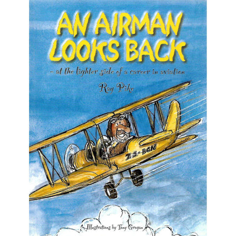 An Airman Looks Back - At the Lighter Side of a Career in Aviation (Inscribed by Author) | Ray Pike