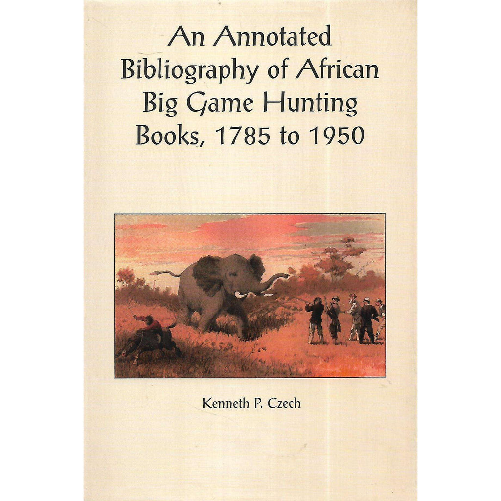Bookdealers:An Annotated Bibliography of African Big Game Hunting Books, 1785 to 1950 (Limited Edition) | Kenneth P. Czech