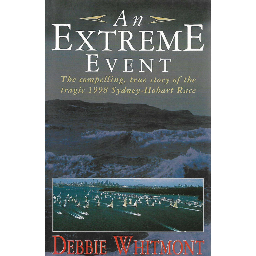 Bookdealers:An Extreme Event: The Compelling, True Story of the Tragic 1998 Sydney-Hobart Race | Debbie Whitmont
