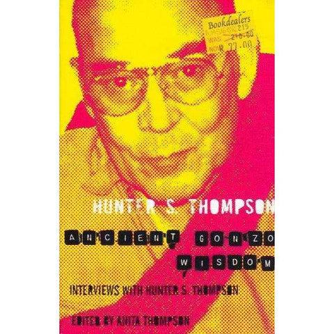 Ancient Gonzo Wisdom: Interviews with Hunter S. Thompson | Hunter S. Thompson