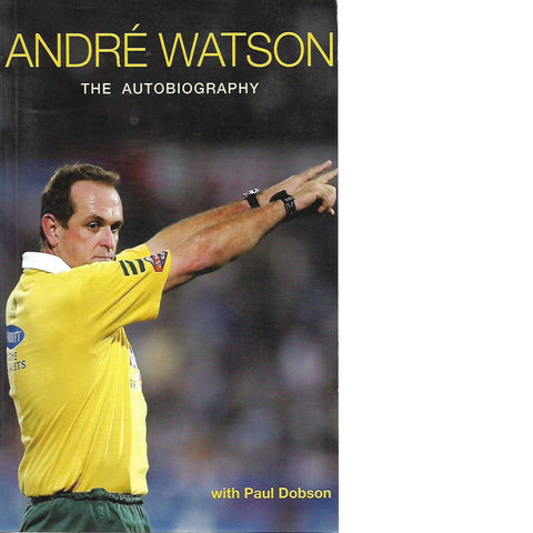 Andre Watson the Autobiography (Signed by the Author) | Andre Watson with Paul Dobson