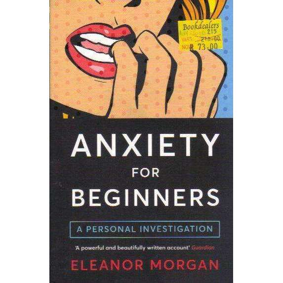 Bookdealers:Anxiety for Beginners: A Personal Investigation | Eleanor Morgan