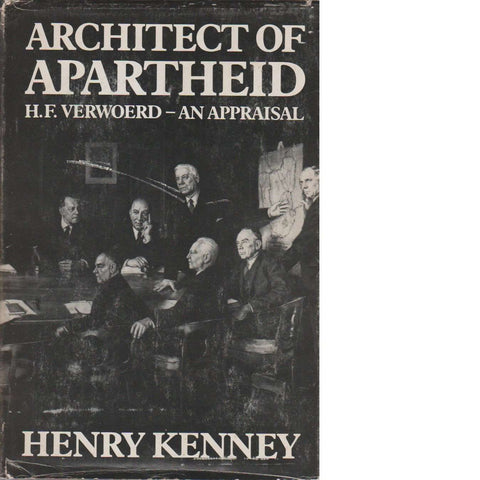 Architect of Apartheid: H.F. Verwoerd - An Appraisal | Henry Kenney