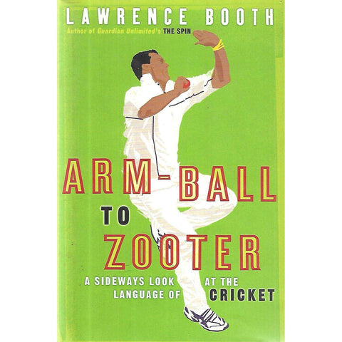 Arm-Ball to Zooter: A Sideways Look at the Language of Cricket | Lawrence Booth