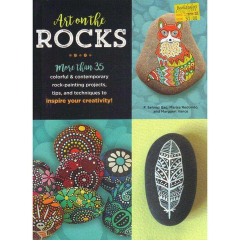 Art on the Rocks: More Than 35 Colorful & Contemporary Rock-Painting Projects, Tips, and Techniques: To Inspire Your Creativity | F Sehnaz Bac; Marisa Redondo; Margaret Vance