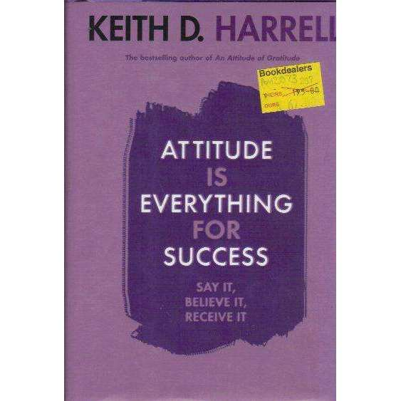 Bookdealers:Attitude Is Everything for Success: Say It, Believe It, Receive It | Keith Harrell