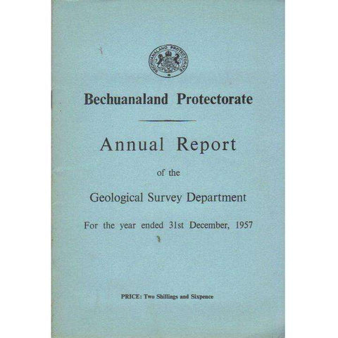 Bechuanaland Protectorate: Annual Report of the Geological Survey Department: For the Year Ended 31st December, 1957 (With Map)