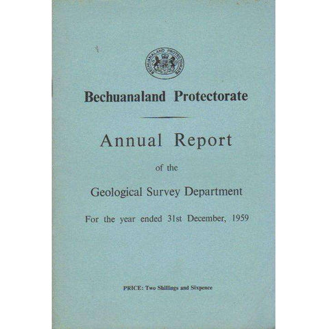 Bechuanaland Protectorate: Annual Report of the Geological Survey Department: For the Year Ended 31st December, 1959 (With Map)
