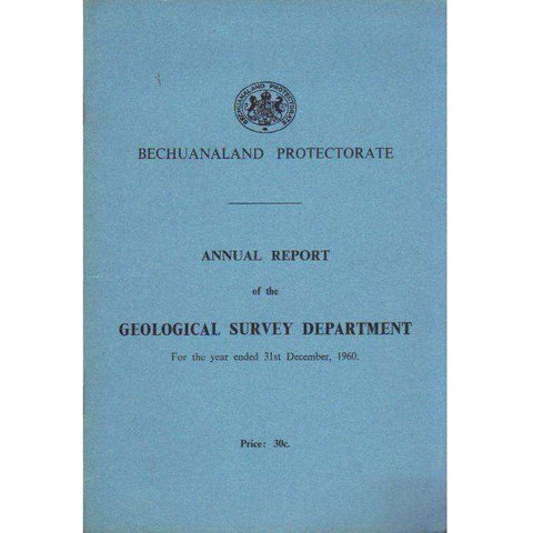Bechuanaland Protectorate: Annual Report of the Geological Survey Department: For the Year Ended 31st December, 1960 (With Map)