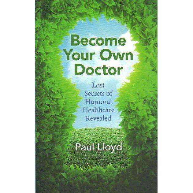 Bookdealers:Become Your Own Doctor: Lost Secrets of Humoral Healthcare Revealed | Paul Lloyd