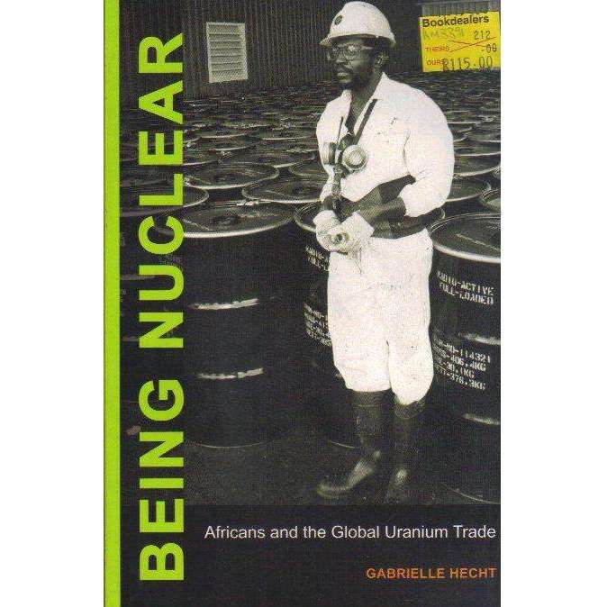 Bookdealers:Being Nuclear: Africans and the Global Uranium Trade | Gabrielle Hecht