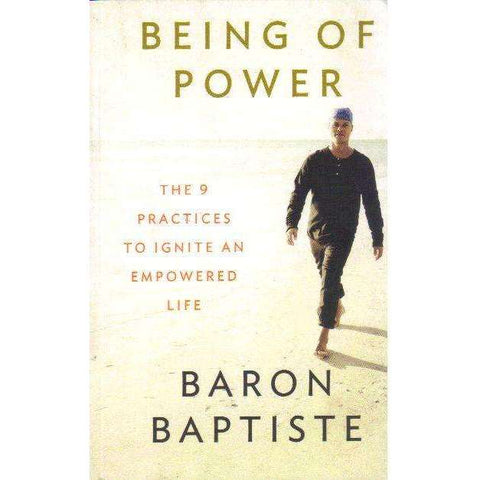 Being of Power - The 9 Practices to Ignite an Empowered Life | Baron Baptiste